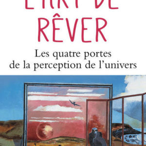 L'Art de rêver : les 4 portes de la perception de l'univers