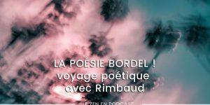 podcast-la-poesie-bordel-voyage-avec-rimbaud